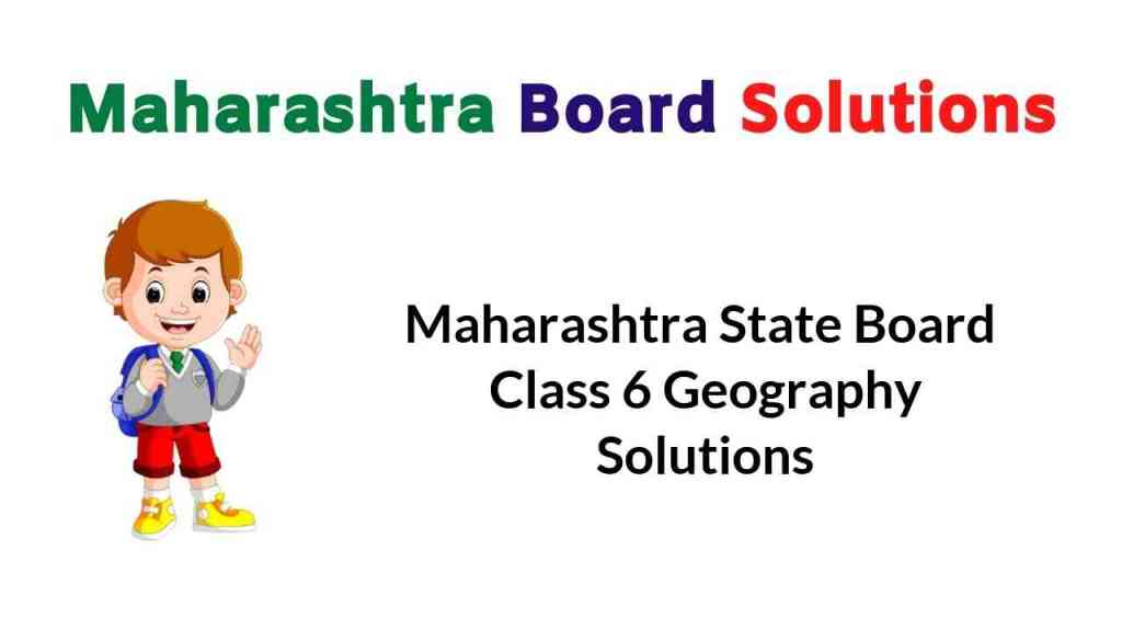 Maharashtra State Board Class 6 Geography Solutions