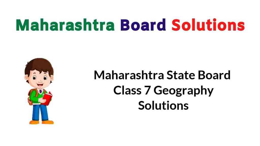 Maharashtra State Board Class 7 Geography Solutions