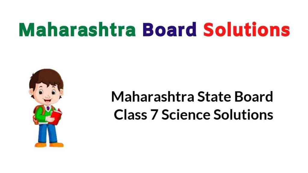 Maharashtra State Board Class 7 Science Solutions