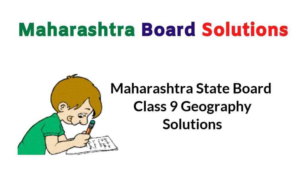 Maharashtra State Board Class 9 Geography Solutions