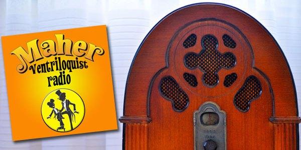 Maher Ventriloquist Radio