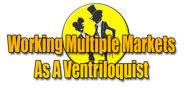 Working Multiple Markets As A Ventriloquist