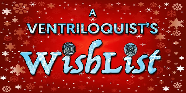 Ventriloquist's Wish List