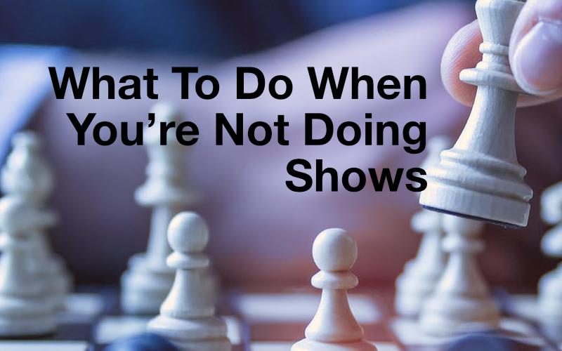 What To Do When You're Not Doing Shows
