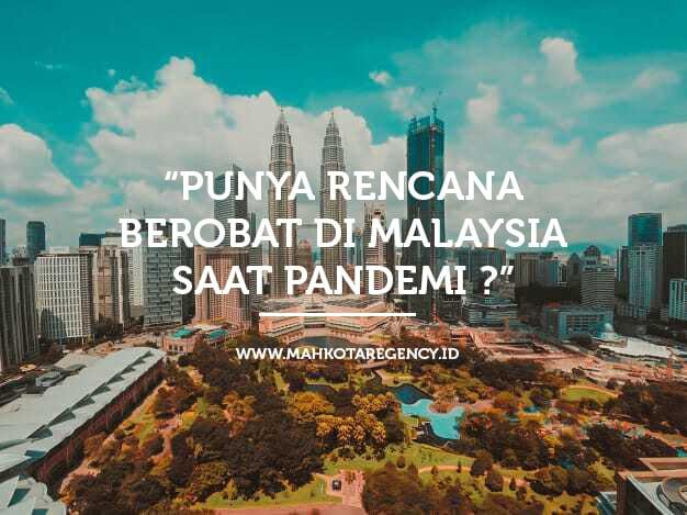 Punya rencana berobat di Malaysia saat Pandemi?