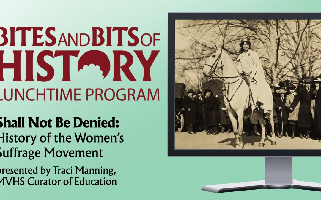 ONLINE Bites and Bits of History –  Shall Not Be Denied: History of Women's Suffrage