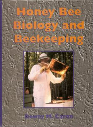 Honey Bee Biology and Beekeeping by Dewey M. Caron
