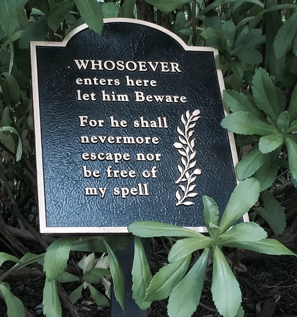 I thought this garden sign was a little creepy--not the usual soothing sentiments. Googling tells me the quote comes from the gate to the rose garden at Lynch Park in Beverly, MA. But I don't know what the original quote comes from--if anything. Does anyone know?