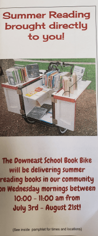 Summer Reading Brought directly to you! The Downeast School Book Bike will be delivering summer reading books in our community on Wednesday mornings between 10:00 - 11:00 am from July 3rd - August 21st.