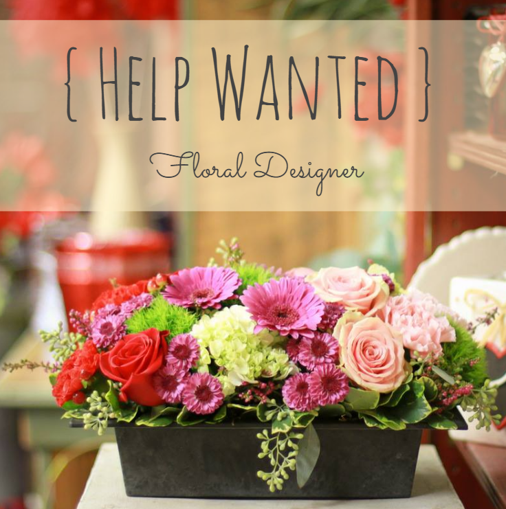 We're Hiring TWO Positions { Creative, Floral Design, Job Opening }
