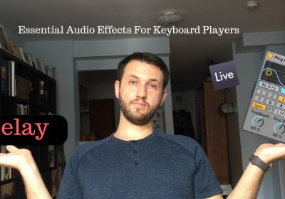 Delay: Essential Audio Effects For Keyboard Players