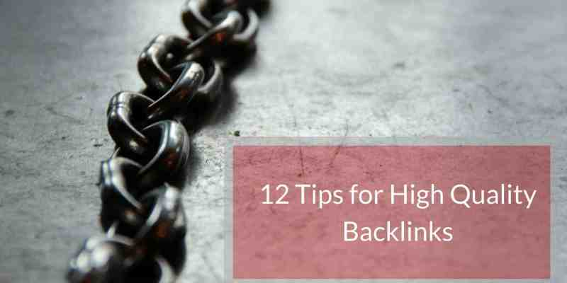 12 Tips for Creating High Quality Backlinks in 2018