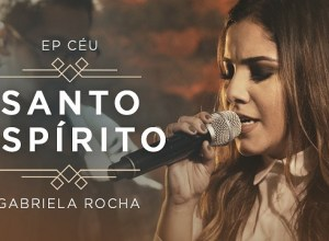 Santo Espírito Vem - Gabriela Rocha