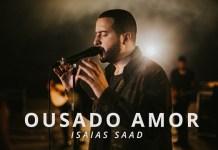 Ousado Amor - Isaias Saad
