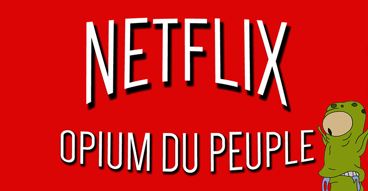 Netflix opium du peuple