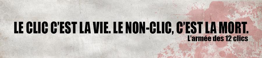 Le clic c'est la vie, le non-clic, c'est la mort.