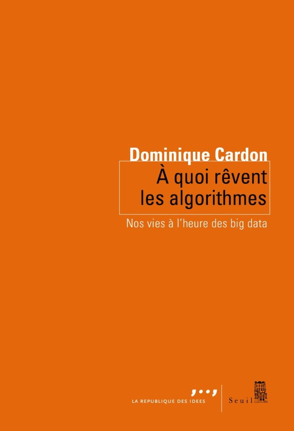 A quoi rêvent les algorithmes Dominique Cardon