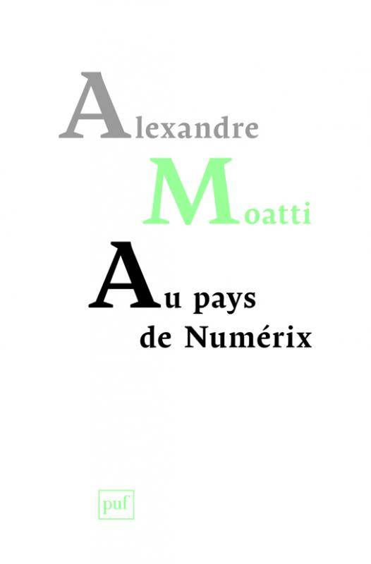 Au Pays de Numérix Alexandre Moatti PUF