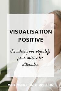 Visualisation positive: visualisez vos objectifs pour mieux les atteindre