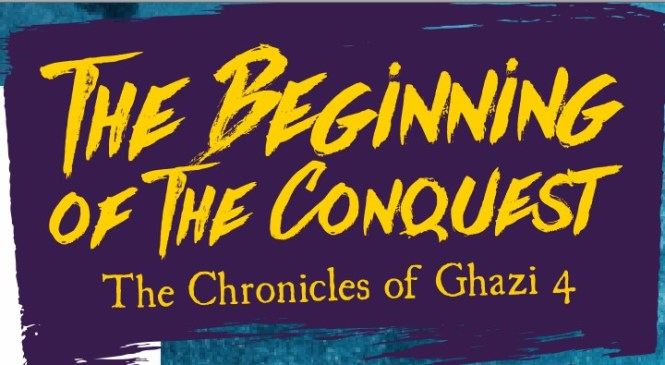 The Chronicles of Ghazi 4:    The Beginning of The Conquest