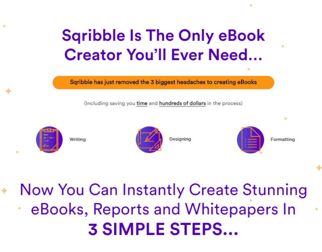 with Sqribble as the only ebook creator you'll ever need, the 3 biggest headaches are removed in creating eBooks. Writing, designing and formatting. Instantly create stunning ebooks in 3 simple steps