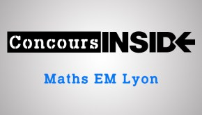 CONCOURS INSIDE_MathsEMLyon