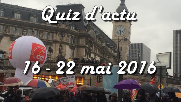 Quiz d'actu : 16 – 22 mai 2016