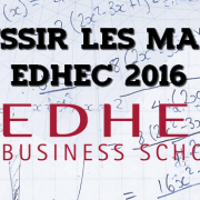 Ultimes conseils pour réussir les maths EDHEC 2016