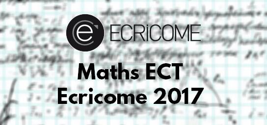 Corrigé et Rapport Maths Ecricome 2017 ECT