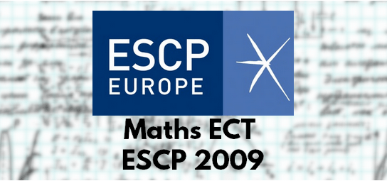Sujet Maths ESCP 2009 ECT