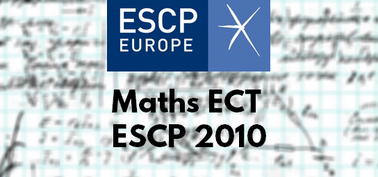 Sujet Maths ESCP 2010 ECT