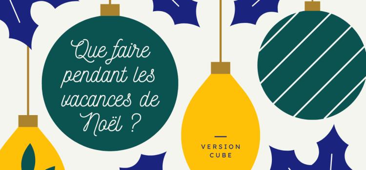 Que faire pendant les vacances de Noël 2020-2021 ? – Version cube