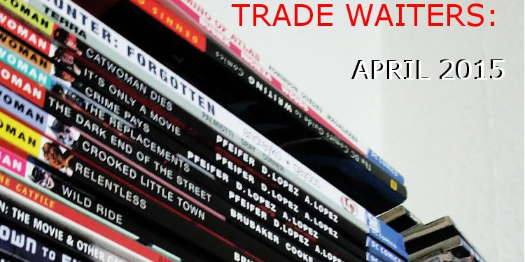 Trade Waiters April 2015 Feature Image