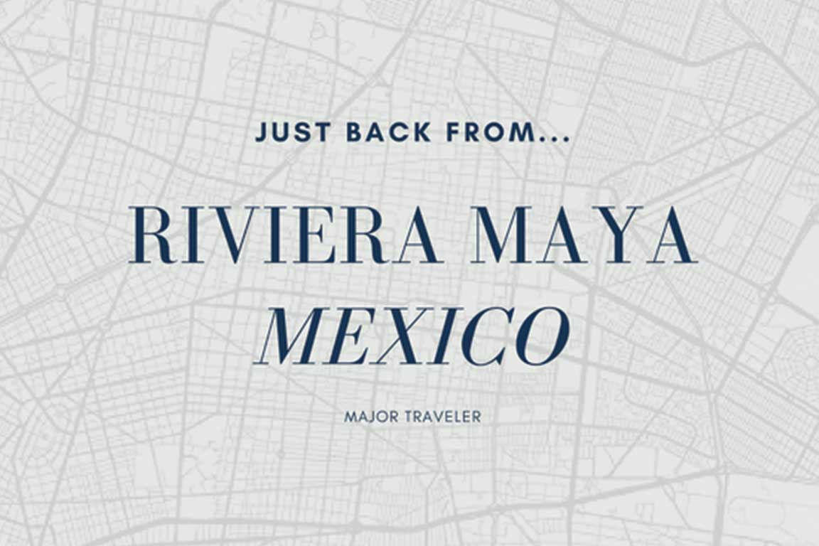 Just Back From | Grand Velas Riviera Maya