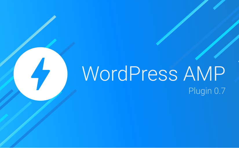 WordPress AMP Plugin 0.7 Release