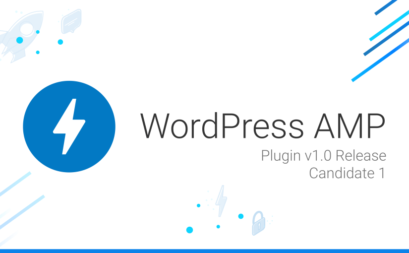 WordPress AMP 1.0-RC1 release