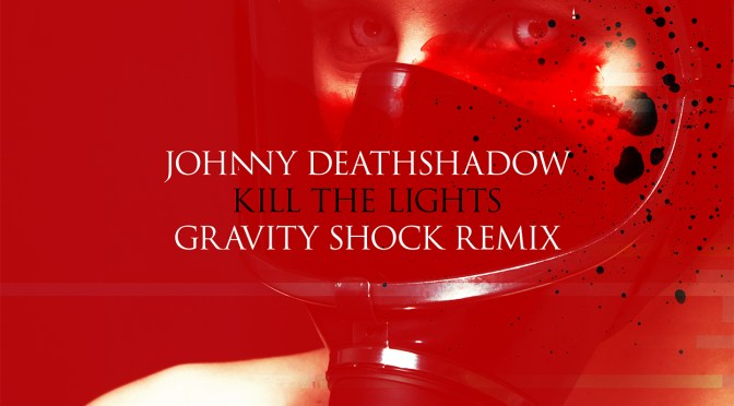 JOHNNY DEATHSHADOW get remixed by Gravity Shock
