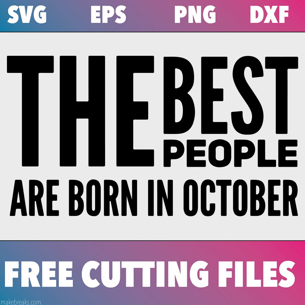 Free Svg Cutting File Best People Are Born In October Make Breaks