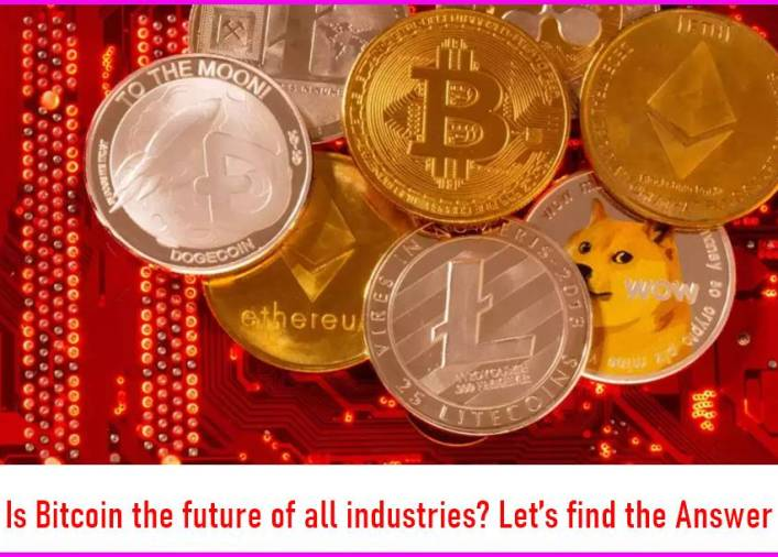 Is Bitcoin the future of all industries Let's find the Answer