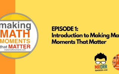 Episode 1 – Introduction to Making Math Moments That Matter