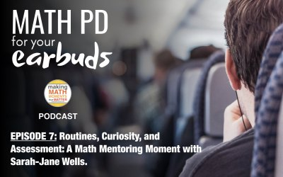 Episode 7: Routines, Curiosity, and Assessment: A Math Mentoring Moment with Sarah-Jane Wells.