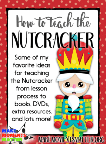 Here are some of my favorite ideas for teaching the Nutcracker from lesson processes to books, DVDs, extra resources, and lots more!