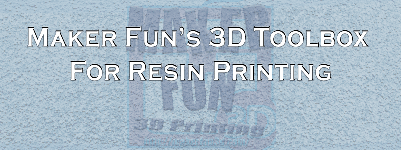 """Resin 3D Printer ToolBox – Additional """"stuff"""" to Print Well."""