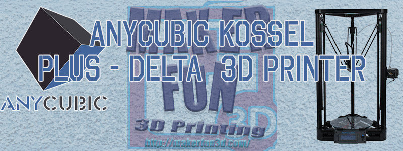 Anycubic Kossel Linear Plus - How awesome is it? » Makerfun3d
