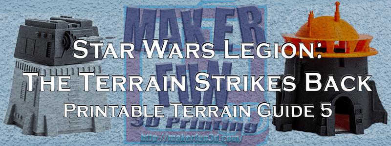Star Wars Legion: The Terrain Strikes Back