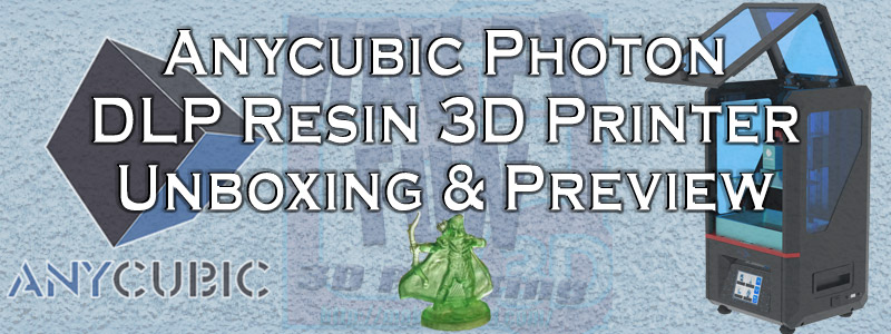 Anycubic Photon Unboxing and Preview  » Maker Fun 3D - 3D