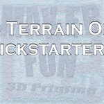 Printable 3D Terrain & Miniatures: Kickstarter: July 2018