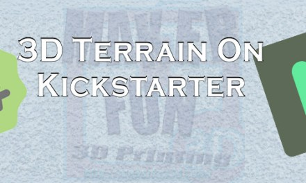 Printable 3D Terrain & Miniatures: Kickstarter: August 2018