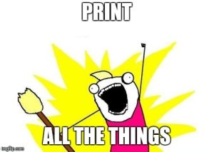 Print ALL THE THINGS!