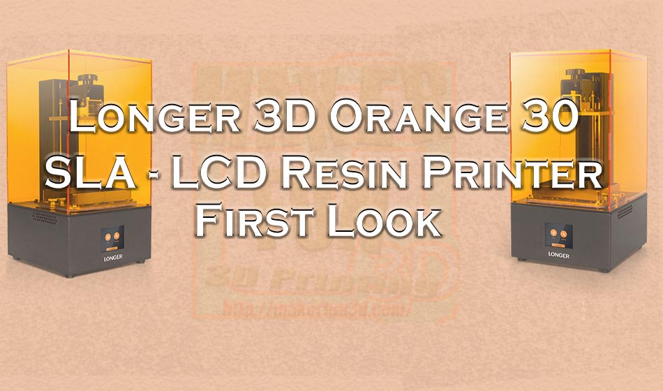 Orange 30 : SLA – LCD Resin printer from Longer 3D